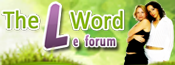 The L Word :: Le Forum