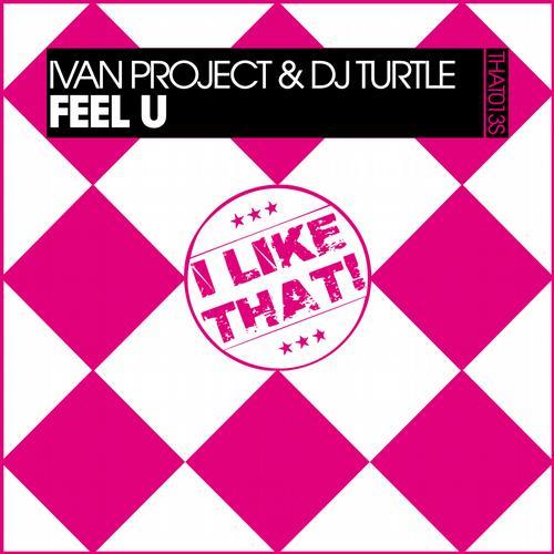 Ivan Project, DJ Turtle - Feel U [I LIKE THAT!]