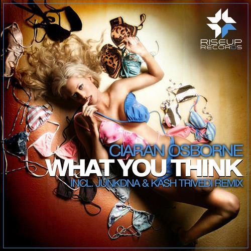 Ciaran Osborne - What You Think (Original Mix) [Riseup Records]