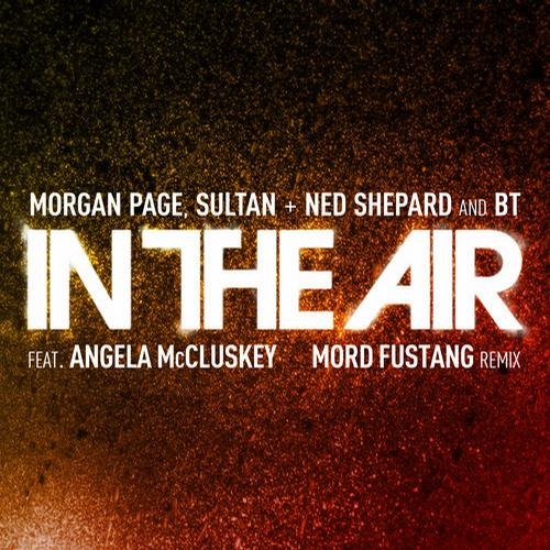 Morgan Page, Sultan & Ned Shepard, BT ft Angela McCluskey - In The Air (Mord Fustang Remix)
