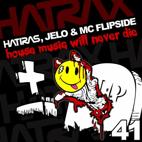 Hatiras, JELO, MC Flipside - House Music Will Never Die (Original Mix)