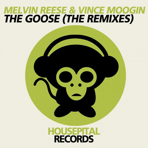 Melvin Reese & Vince Moogin - The Goose (The Remixes) [Housepital Records]