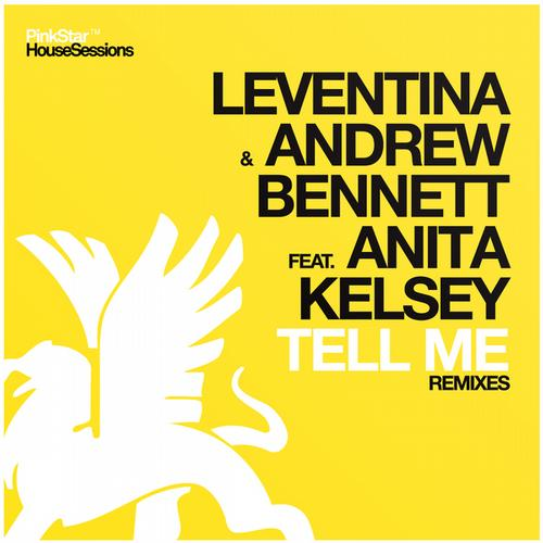 Leventina & Andrew Bennett ft Anita Kelsey - Tell Me (Remixes) [PinkStar Records]