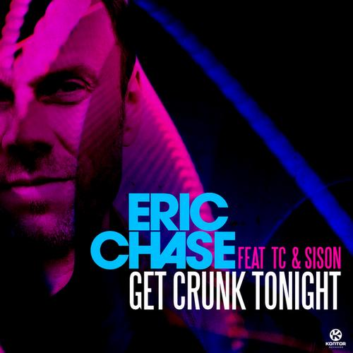 Eric Chase feat TC & Sison - Get Crunk Tonight [Kontor Records]