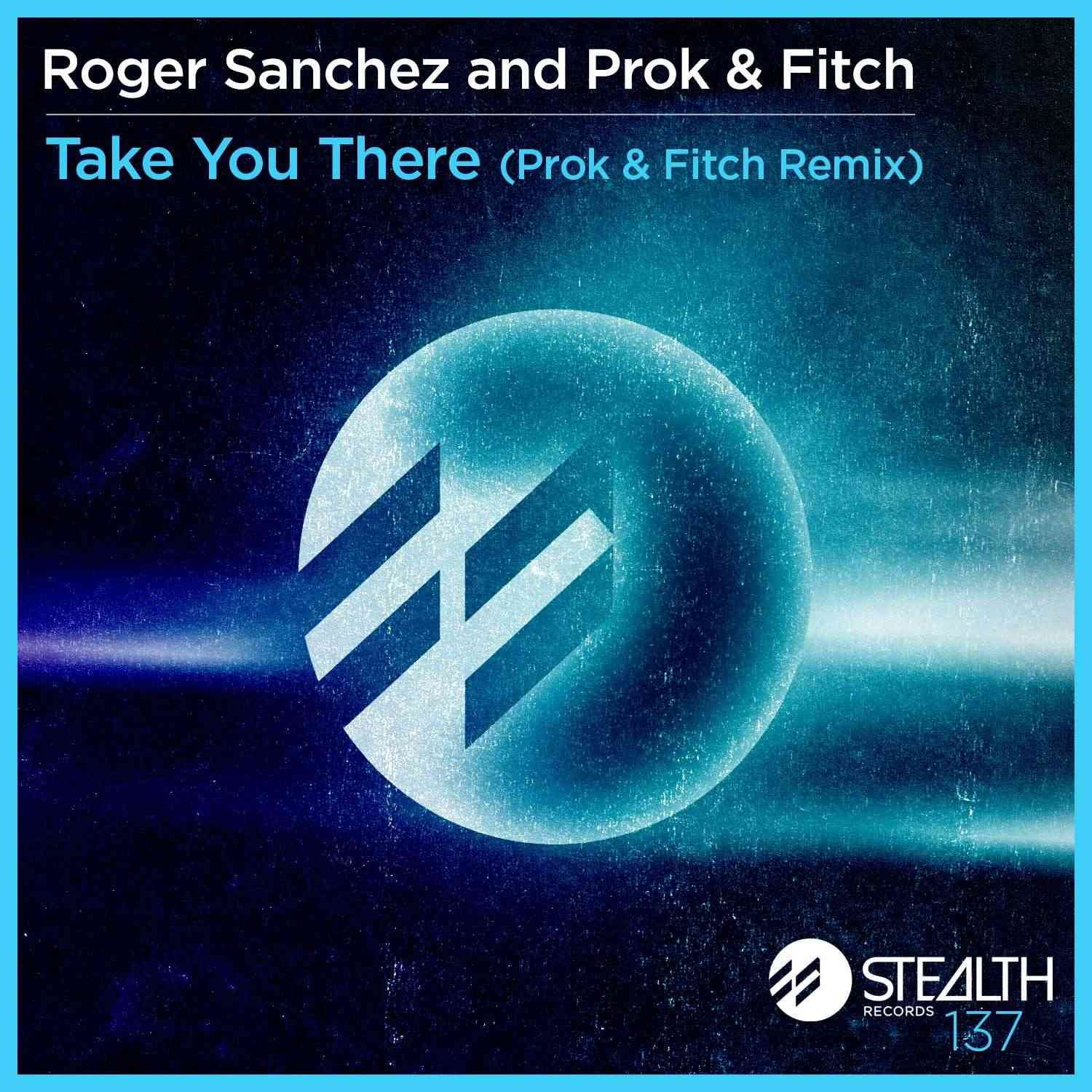 Roger Sanchez and Prok & Fitch - Take You There