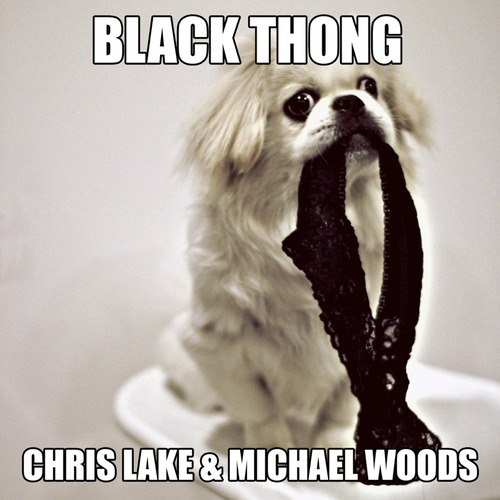 Chris Lake & Michael Woods – Black Thong