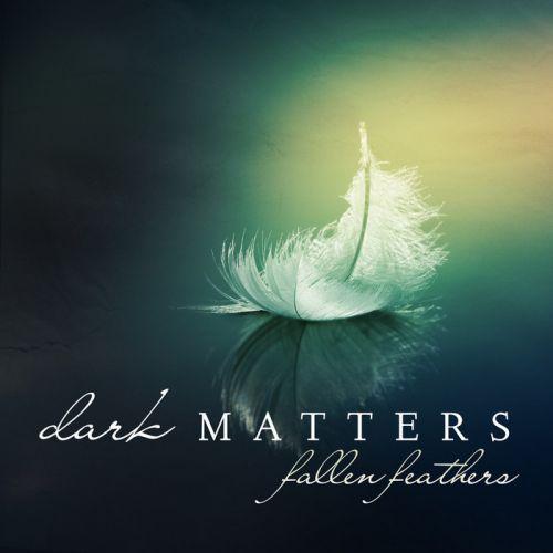 Dark Matters - Fallen Feathers (2011)