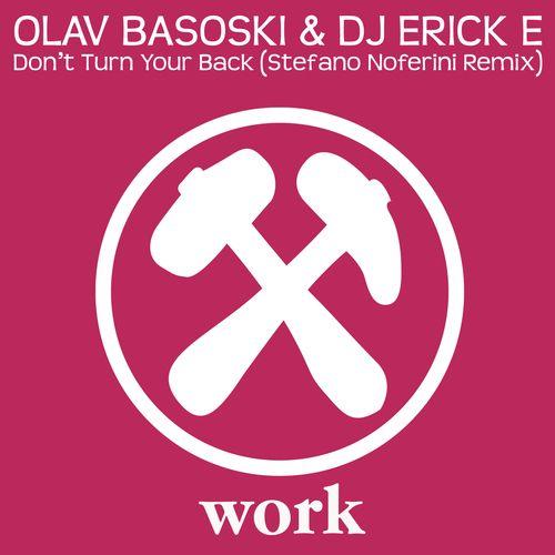 Olav Basoski & DJ Erick E - Don't Turn Your Back (Stefano Noferini Remix)
