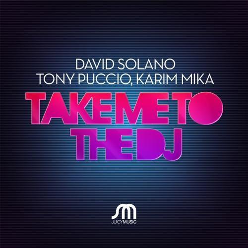 David Solano, Tony Puccio, Karim Mika - Take Me To The DJ (Original Mix)