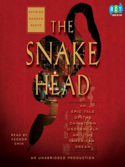 The Snakehead: An Epic Tale of the Chinatown Underworld and the American Dream (Audiobook)