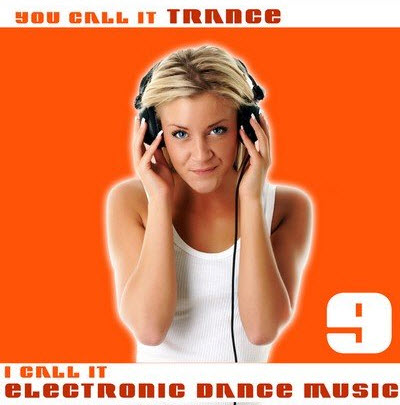 You Call It Trance, I Call It Electronic Dance Music 9 (2011)