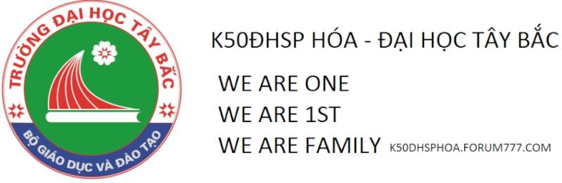 K50 ĐẠI HỌC SƯ PHẠM HÓA ĐẠI HỌC TÂY BẮC WE ARE ONE